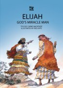 Elijah - God's Miracle Man