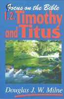 1 & 2 Timothy and Titus : Focus on the Bible
