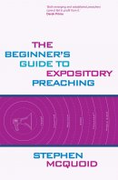 The Beginner's Guide to Expository Preaching