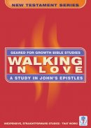 Walking in Love: A Study in John's Epistles (Geared for Growth: New Testament)