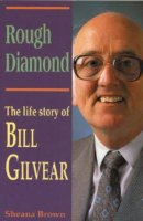 Rough Diamond: The Life Story of Bill Gilvear