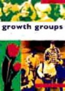 Growth Groups: a Training Course in How to Lead Small Groups : Student Manual