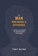 The Man Who Makes a Difference: 7 Bible Studies in Ephesians for Men