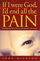 If I Were God: I'd End All the Pain - Struggling with Evil, Suffering and Faith