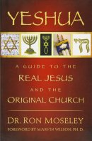 Yeshua : A Guide To The Real Jesus And The Original Church