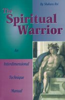 The Spiritual Warrior: An Interdimensional Technique Manual