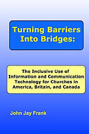 Turning Barriers Into Bridges: The Inclusive Use of Information and Communication Technology for Churches in America, Britain, and Canada