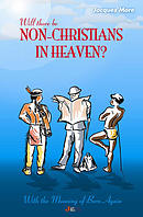 Will There be Non-Christians in Heaven?