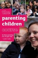 The Parenting Children Course Leader's Guide