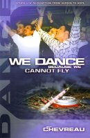 We Dance Because We Cannot Fly