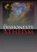 Dishonesty Of Atheism The