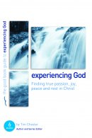 Experiencing God : Finding true passion, peace, joy, and rest in Christ