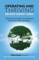 Operating and Thriving Behind Enemy Lines: A Kingdom Strategy for the Infiltration and Reclaim of the Marketplace