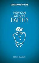 How Can We Have Faith?