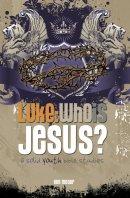 Luke: Who Is Jesus?