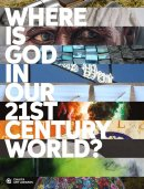 Where Is God In Our 21st Century World?