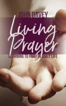 Living Prayer: Learning to Pray in Daily Life