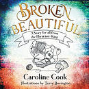 Broken Beautiful: A story for all from the Physician King