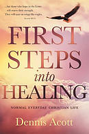 First Steps Into Healing: Normal Everyday Christian Life
