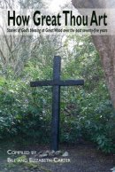 How Great Thou Art: Stories of God's blessing at Great Wood over the past seventy-five years