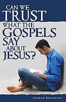 Can We Trust What The Gospels Say About