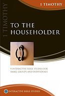 1 Timothy: To The Householder: Interactive Bible Study (New Edition) ~ Philip D Jensen and Greg Clarke