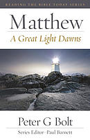 Matthew: A Great Light Dawns (Reading the Bible Today) ~ Peter G. Bolt