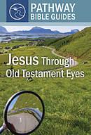 Jesus Through Old Testament Eyes