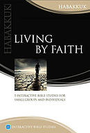 Living by Faith (Habakkuk): Interactive Bible Studies series