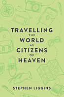Travelling the World as Citizens of Heaven ~ Stephen Liggins