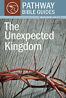 Matthew 13-17: The Unexpected Kingdom [Pathway Bible Guides]