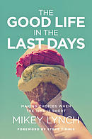 The Good Life in the Last Days ~ Mikey Lynch