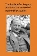 The Bonhoeffer Legacy:Australasian Journal of Bonhoeffer Studies Vol 4 No 1, 2016