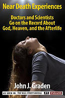 The Near-Death Experiences of Doctors and Scientists: Doctors and Scientists Go on the Record about God, Heaven, and the Afterlife