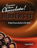 Sweeter Than Chocolate! An Inductive Study of Hebrews 11: A Big-Picture Guide to the Bible