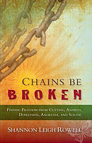 Chains Be Broken: Finding Freedom from Cutting, Anxiety, Depression, Anorexia, and Suicide