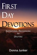 FIRST DAY DEVOTIONS: Inspirational, Encouraging and Uplifting Weekly Devotionals