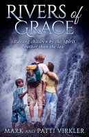Rivers of Grace: Raising Children by the Spirit Rather Than the Law