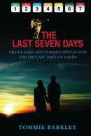The Last Seven Days: THE HEALING AND PURGING PATH OF GOD FOR THE LAST DAYS ON EARTH