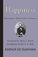 Happiness: Discourses Delivered at Geneva