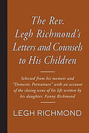The Rev. Legh Richmond's Letters and Counsels to His Children