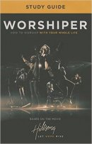 Worshiper Study Guide: How to Worship with Your Whole Life