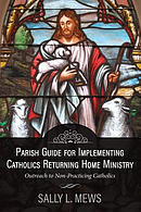 Parish Guide for Implementing Catholics Returning Home Ministry: Outreach to Non-Practicing Catholics