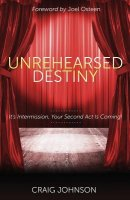 Unrehearsed Destiny: It's Intermission, Your Second Act Is Coming