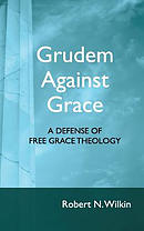 Grudem Against Grace: Defending Free Grace Theology