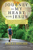 Journey to My Heart with Jesus: My Walk to a Deeper Faith Through Battling Chronic Illness, Healing from Childhood Sexual Abuse, and Discovering the E