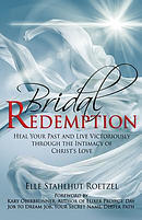 Bridal Redemption: Heal Your Past and Live Victoriously Through the Intimacy of Christ's Love