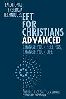 Eft for Christians Advanced: Change Your Feelings, Change Your Life