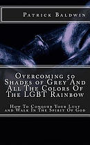 Overcoming 50 Shades of Grey and All the Colors of the Lgbt Rainbow: How to Conquer Your Lust and Walk in the Spirit of God