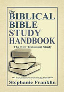 The Biblical Bible Study Handbook: The New Testament Study for the Individual and Small or Large Group Bible Study.